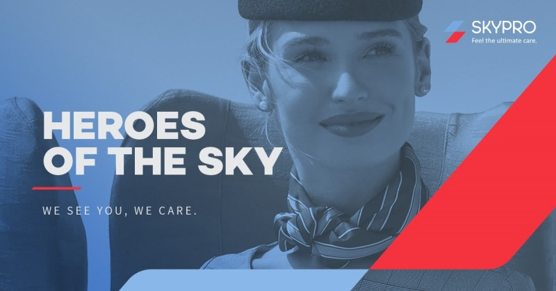 Heroes of the Sky. We see you. We care. SKYPRO. Feel the Ultimate Care.